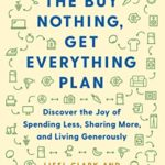 [PDF] [EPUB] The Buy Nothing, Get Everything Plan: Discover the Joy of Spending Less, Sharing More, and Living Generously Download