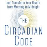 [PDF] [EPUB] The Circadian Code: Lose Weight, Supercharge Your Energy, and Transform Your Health from Morning to Midnight Download