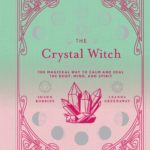 [PDF] [EPUB] The Crystal Witch: The Magickal Way to Calm and Heal the Body, Mind, and Spirit Download
