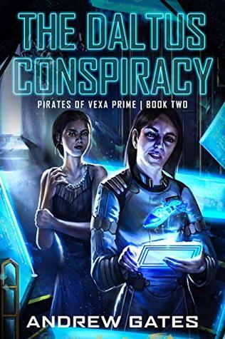 [PDF] [EPUB] The Daltus Conspiracy (Pirates of Vexa Prime Book 2) Download by Andrew  Gates