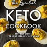 [PDF] [EPUB] The Essential Keto Cookbook: Best Side Dishes for Your Keto-Inspired Meals Download