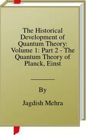 [PDF] [EPUB] The Historical Development of Quantum Theory: Volume 1: Part 2 - The Quantum Theory of Planck, Einstein, Bohr and Sommerfeld: Its Foundation and the Rise of Its Difficulties 1900-1925 Download by Jagdish Mehra