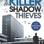 [PDF] [EPUB] The Killer Shadow Thieves: A compelling murder mystery full of twists you won't see coming (DI Tom Blake book 1) Download