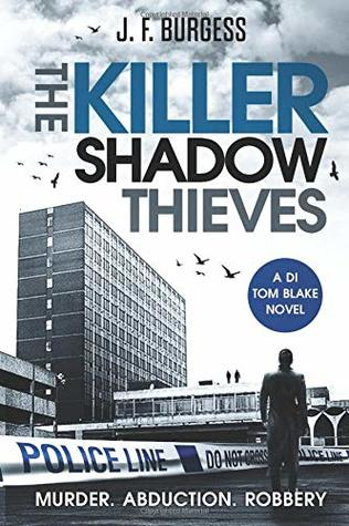 [PDF] [EPUB] The Killer Shadow Thieves: A compelling murder mystery full of twists you won't see coming (DI Tom Blake book 1) Download by J.F. Burgess