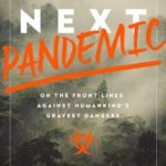 [PDF] [EPUB] The Next Pandemic: On the Front Lines Against Humankind's Gravest Dangers Download