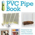 [PDF] [EPUB] The PVC Pipe Book: Projects for the Home, Garden, and Homestead Download