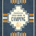 [PDF] [EPUB] The Pendleton Field Guide to Camping: (Outdoors Camping Book, Beginner Wilderness Guide) Download