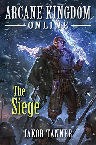 [PDF] [EPUB] The Siege (Arcane Kingdom Online, #5) Download by Jakob  Tanner