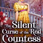 [PDF] [EPUB] The Silent Curse of the Red Countess: A Historical Regency Romance Novel Download