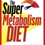 [PDF] [EPUB] The Super Metabolism Diet: The Two-Week Plan to Ignite Your Fat-Burning Furnace and Stay Lean for Life! Download