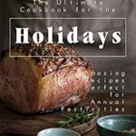 [PDF] [EPUB] The Ultimate Cookbook for the Holidays: Amazing Recipes Perfect for Annual Festivities Download