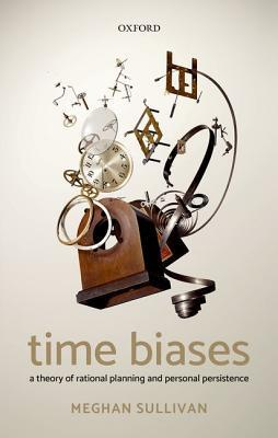 [PDF] [EPUB] Time Biases: A Theory of Rational Planning and Personal Persistence Download by Meghan Sullivan