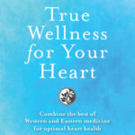 [PDF] [EPUB] True Wellness for Your Heart: Combine the Best of Western and Eastern Medicine for Optimal Heart Health Download