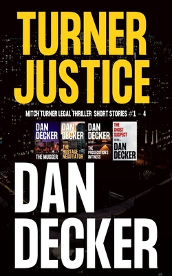 [PDF] [EPUB] Turner Justice: Mitch Turner Legal Thriller Short Stories #1 - 4 Download by Dan Decker