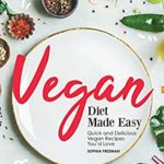 [PDF] [EPUB] Vegan Diet Made Easy: Quick and Delicious Vegan Recipes You'd Love Download