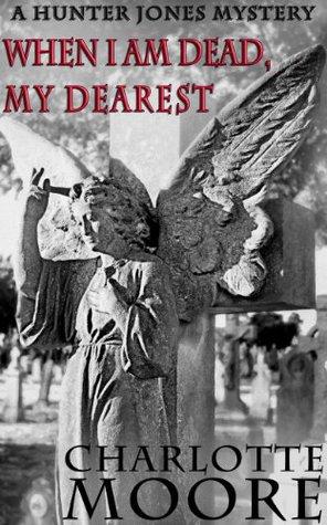 [PDF] [EPUB] When I am Dead, My Dearest: A Hunter Jones Mystery Download by Charlotte  Moore