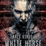 [PDF] [EPUB] White Horse (Ares Virus #2) Download