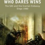 [PDF] [EPUB] Who Dares Wins: The SAS and the Iranian Embassy Siege 1980 Download