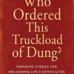 [PDF] [EPUB] Who Ordered This Truckload of Dung?: Inspiring Stories for Welcoming Life's Difficulties Download