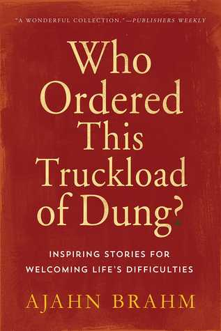[PDF] [EPUB] Who Ordered This Truckload of Dung?: Inspiring Stories for Welcoming Life's Difficulties Download by Ajahn Brahm