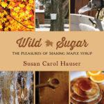 [PDF] [EPUB] Wild Sugar: The Pleasures of Making Maple Syrup Download