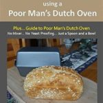 [PDF] [EPUB] World's Easiest No-Knead Sandwich Bread using a Poor Man's Dutch Oven (Plus… Guide to Poor Man's Dutch Ovens): From the kitchen of Artisan Bread with Steve Download