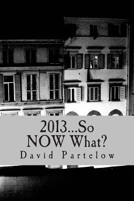 [PDF] [EPUB] 2013...So Now What? Download by David Partelow