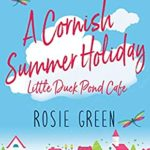 [PDF] [EPUB] A Cornish Summer Holiday (Little Duck Pond Cafe, Book 10): A heart-warming tale of love, friendship and community spirit Download