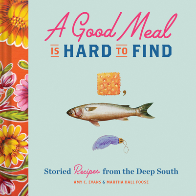 [PDF] [EPUB] A Good Meal Is Hard to Find: Storied Recipes from the Deep South (Southern Cookbook, Soul Food Cookbook) Download by Amy C.  Evans