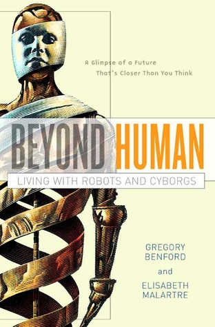 [PDF] [EPUB] Beyond Human: Living with Robots and Cyborgs Download by Gregory Benford
