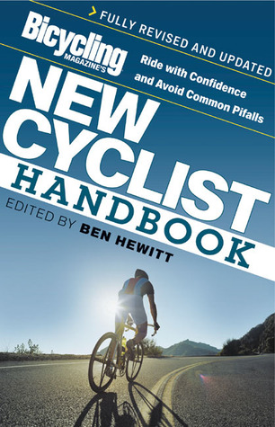[PDF] [EPUB] Bicycling Magazine's New Cyclist Handbook: Ride with Confidence and Avoid Common Pitfalls Download by Ben Hewitt