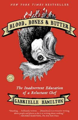 [PDF] [EPUB] Blood, Bones and Butter: The Inadvertent Education of a Reluctant Chef Download by Gabrielle Hamilton