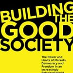 [PDF] [EPUB] Building the Good Society: The Power and Limits of Markets, Democracy and Freedom in an Increasingly Polarized World Download