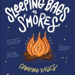[PDF] [EPUB] Camping Basics: Everything You Need to Know from S'mores to Sleeping Bags Download