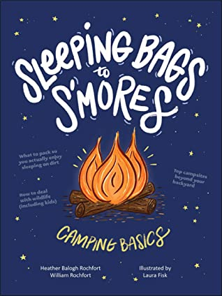 [PDF] [EPUB] Camping Basics: Everything You Need to Know from S'mores to Sleeping Bags Download by Heather Balogh Rochfort