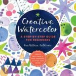 [PDF] [EPUB] Creative Watercolor: A Step-by-Step Guide for Beginners–Create with Paints, Inks, Markers, Glitter, and More! Download