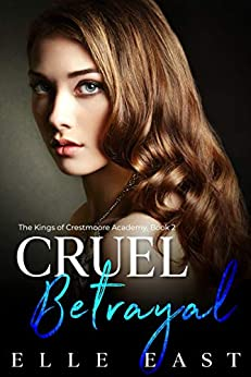 [PDF] [EPUB] Cruel Betrayal (The Kings of Crestmoore Academy #2) Download by Elle East