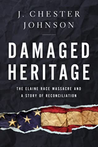 [PDF] [EPUB] Damaged Heritage: The Elaine Race Massacre and A Story of Reconciliation Download by J. Chester Johnson