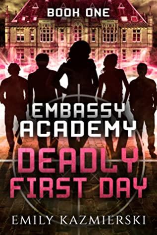 [PDF] [EPUB] Deadly First Day (Embassy Academy #1) Download by Emily Kazmierski