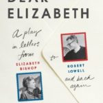 [PDF] [EPUB] Dear Elizabeth: A Play in Letters from Elizabeth Bishop to Robert Lowell and Back Again Download