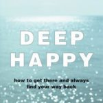 [PDF] [EPUB] Deep Happy: How to Get There and Always Find Your Way Back Download