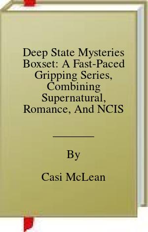 [PDF] [EPUB] Deep State Mysteries Boxset: A Fast-Paced Gripping Series, Combining Supernatural, Romance, And NCIS In Two Stunning Thrillers Download by Casi McLean
