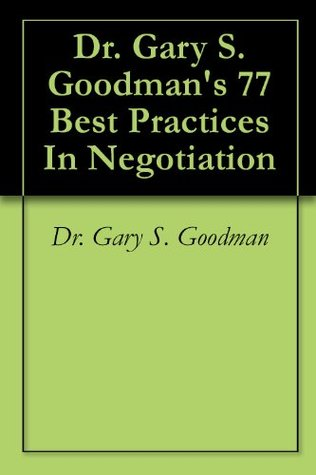 [PDF] [EPUB] Dr. Gary S. Goodman's 77 Best Practices In Negotiation Download by Gary S. Goodman