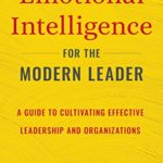 [PDF] [EPUB] Emotional Intelligence for the Modern Leader: A Guide to Cultivating Effective Leadership and Organizations Download