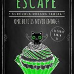 [PDF] [EPUB] Escape (Succubus Dreams #2; Succubus Harem #24) Download