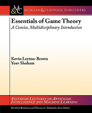 [PDF] [EPUB] Essentials of Game Theory: A Concise, Multidisciplinary Introduction Download by Kevin Leyton-Brown