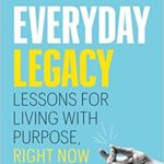 [PDF] [EPUB] Everyday Legacy: Lessons for Living With Purpose, Right Now Download