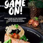 [PDF] [EPUB] Get your Game On!: Wild Game and Fish Cookbook: From Deer to Duck, Goat to Grouse More Download