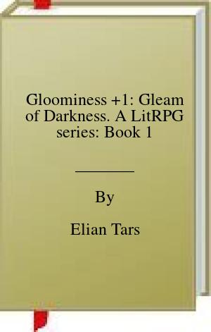 [PDF] [EPUB] Gloominess +1: Gleam of Darkness. A LitRPG series: Book 1 Download by Elian Tars