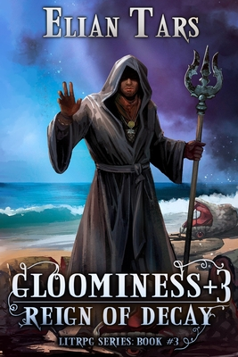 [PDF] [EPUB] Gloominess +3: Reign of Decay. A LitRPG series: Book 3 Download by Elian Tars